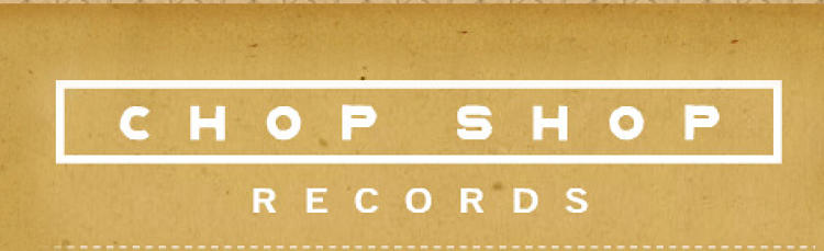 <p>Chop Shop Records</p>