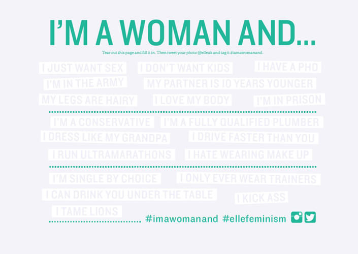 <p>On the back of the ad, women are invited to fill in the blanks after the phrase &quot;I'm a woman and...,&quot; and submit photos of themselves holding their message to be featured on <em> Elle UK's</em> website. Submissions include, &quot;I'm a woman and I don't want children,&quot; &quot;I'm a woman and I watch my daughters play football every week,&quot; &quot;I'm a woman and yes, I want to put dinner on my card.&quot;</p>