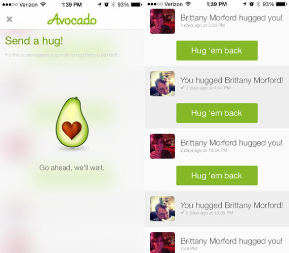 <p><strong>Avocado</strong> <br /> What if you could actually hug someone through your phone? It would be amazing. And Avocado makes that happen. [<a href=&quot;http://www.fastcodesign.com/3020705/an-app-that-you-hug-and-hugs-you-back&quot; target=&quot;_self&quot;>Link</a>]</p>