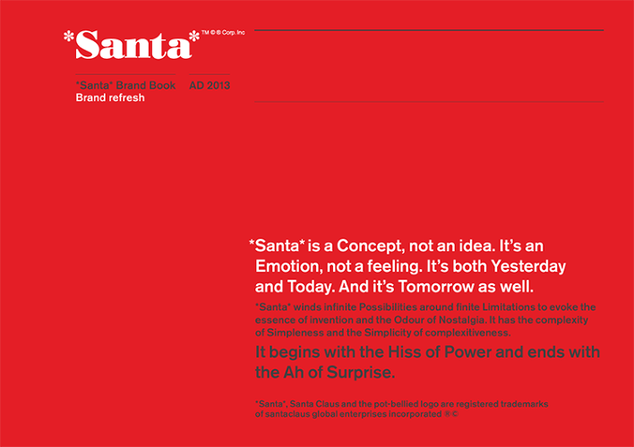 <p>Created by U.K. agency <a href=&quot;http://www.quietroom.co.uk/qr/who-we-are-brand-language-consultants/&quot; target=&quot;_blank&quot;>The Quiet Room</a>, The *Santa* Brand Book is an amusing spoof of today's silliest branding strategies right down to the smallest details.</p>