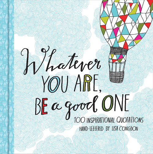 <p><em>Whatever You Are, Be A Good One</em> is available <a href=&quot;http://www.amazon.com/Whatever-You-Good-Inspirational-Hand-Lettered/dp/1452124833&quot; target=&quot;_blank&quot;>here</a> for $11.45, from <a href=&quot;http://www.chroniclebooks.com/?utm_source=PPC101G-CB&amp;gclid=CNz5q6Oh970CFSwdOgod7UUAsQ&quot; target=&quot;_blank&quot;>Chronicle Books.  </a></p>