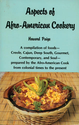 <p><em>Aspects of Afro-American Cookery</em><br /> Howard Paige<br /> Lanthrup Village, Michigan: Aspects, 1987<br /> 256 pages</p>